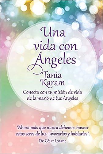 Una Vida Con Angeles. Conecta Con Tu Mision de Vida de La Mano de Tus Angeles: Amazon.es: Tania Karam: Libros