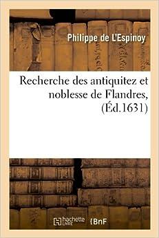 Book Recherche Des Antiquitez Et Noblesse de Flandres, (Ed.1631) (Histoire) (French Edition)
