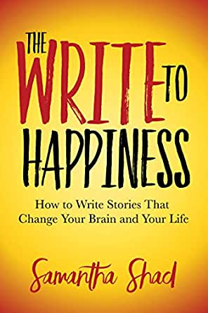 The Write to Happiness: How to Write Stories to Change Your Brain and Your Life (English Edition) eBook: Shad, Samantha: Amazon.es: Tienda Kindle