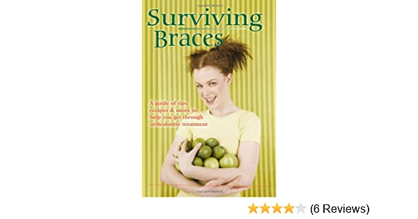 surviving braces a guide of tips recipes and more to help you get through orthodontic treatment jennifer webb tracy gilbert 9780615402567 amazon com