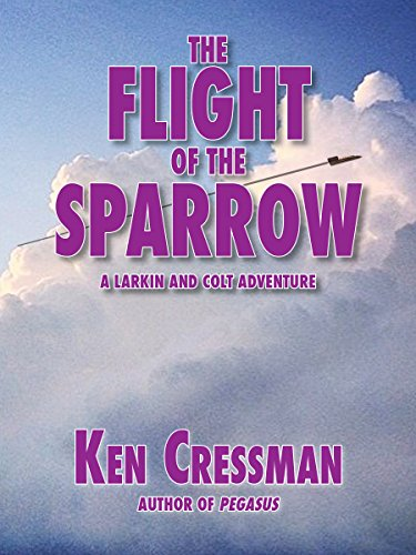 The Flight of the Sparrow (Larkin and Colt Book 1) by [Cressman, Ken]