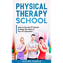 Physical Therapy School:  How to Survive PT School & Make the Most of your PT Education (Beginners Guide to PT School Book 1)