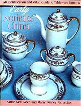 Early noritake china an identification and value guide to tableware early noritake china an identification and value guide to tableware patterns aimee neff alden marian kenney richardson 9780870694813 amazon books fandeluxe Image collections