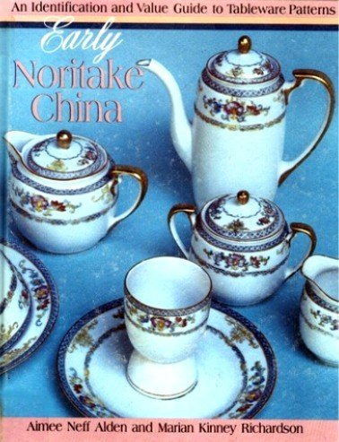 Early Noritake China: An Identification and Value Guide to Tableware (Japanese Porcelain Marks)