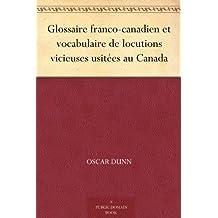 Glossaire franco-canadien et vocabulaire de locutions vicieuses usitées au Canada (French Edition)