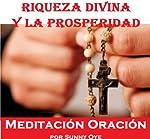 Poder para la riqueza divina y la Prosperidad (Spanish) – Meditación Oraciones | Sunny Oye