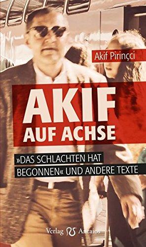 Akif auf Achse: Das Schlachten hat begonnen und andere Texte Taschenbuch – 1. Juli 2016 Akif Pirincci Verlag Antaios 3944422201 Ausländer