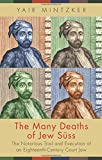 The Many Deaths of Jew Süss: The Notorious Trial and Execution of an Eighteenth-Century Court Jew