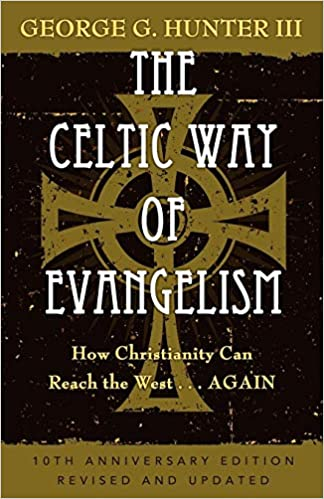 The Celtic Way of Evangelism, Tenth Anniversary Edition: How
