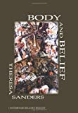 Body and Belief : Why the Body of Jesus Cannot Heal, Sanders, Theresa, 1888570555
