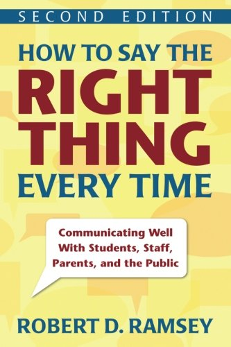 Right Manual - How to Say the Right Thing Every Time: Communicating Well With Students, Staff, Parents, and the Public