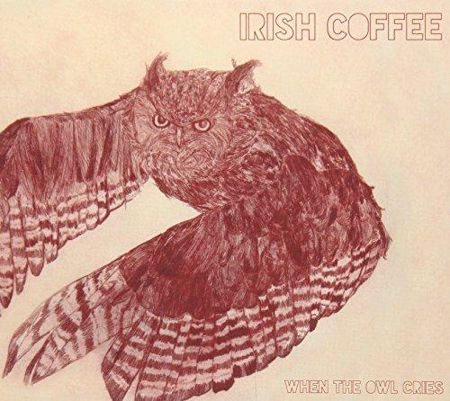 When the Owl Cries By Irish Coffee (2015-04-09) ()