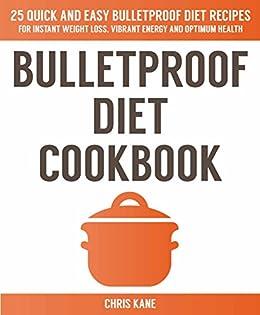 Bulletproof Diet Cookbook: 25 quick and easy bulletproof ...
