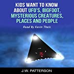 Kids Want to Know About Boxed Set: UFO's, Bigfoot, Mysterious Creatures, Mysterious Places, Mysterious People | J.W. Patterson