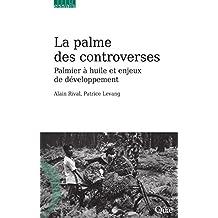 La palme des controverses: Palmier à huile et enjeux de développement (Essais) (French Edition)