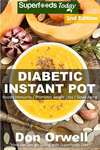 Diabetic Instant Pot: 50+ One Pot Instant Pot Recipe Book, Dump Dinners Recipes, Quick & Easy Cooking Recipes, Antioxidants & Phytochemicals: Soups Stews and Chilis, Pressure Cookers by Don Orwell