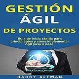 #7: Gestion Agil De Proyectos [Agile Project Management]: Guia de Inicio Rapido Para Principiantes Y Como Implementar Agile Paso A Paso (Agile Project Management in Spanish/ Agile Project Management en Español)