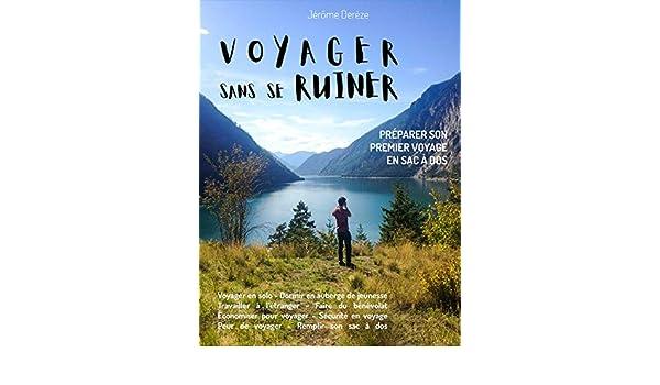 Amazon.com: Voyager sans se ruiner: Préparer son premier voyage en sac à dos (French Edition) eBook: Jérôme Derèze: Kindle Store