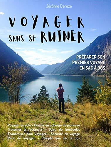 Voyager sans se ruiner: Préparer son premier voyage en sac à dos (French Edition