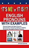 """""""It's me"""" or """"It is I""""? English Pronouns with Examples: Personal Subject and Object Pronouns, Demonstrative, Possessive, Reflexive, Indefinite, Reciprocal, Interrogative, Relative Pronouns"""