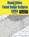 Road Atlas for the Total Solar Eclipse of 2024 - Black & White Edition