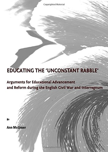 Educating the 'unconstant Rabble': Arguments for Educational Advancement and Reform During the English Civil War and Int