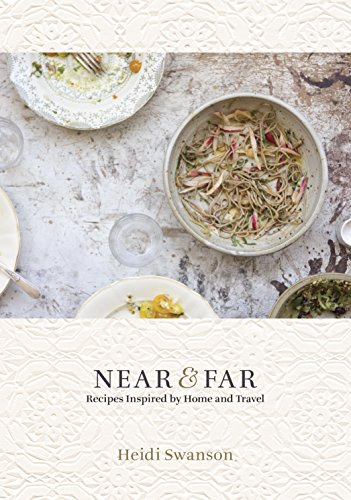 Near & Far: Recipes Inspired by Home and Travel by [Swanson, Heidi]