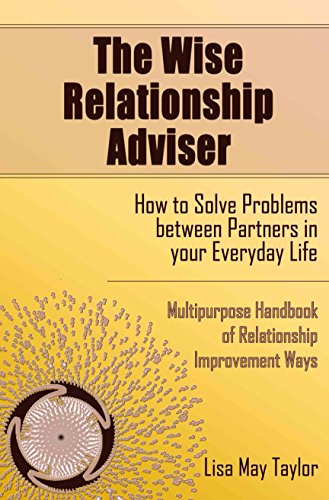 The Wise Relationship Adviser - How to Solve Problems between Partners in Your Everyday Life: Multipurpose Handbook of Relationship Improvement Ways