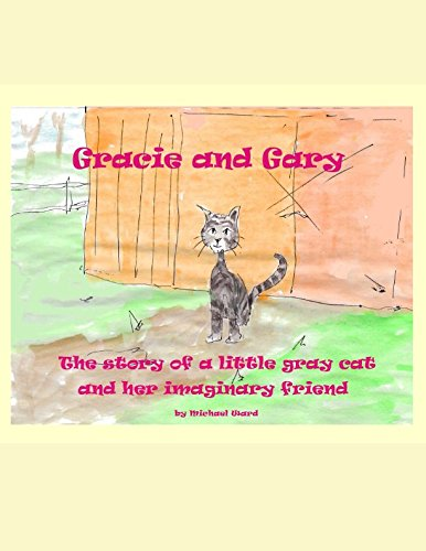 Gracie and Gary: The story of a little gray cat and her imaginary friend (Gra1) (Cat Little Gray)