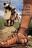 Die Legionen des Augustus: Der römische Soldat im archäologischen Experiment