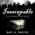 Inescapable: Premonition, Book 1 | Amy Bartol