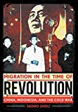 "Taomo Zhou, ""Migration in the Time of Revolution: China, Indonesia and the Cold War"" (Cornell UP, 2019)"