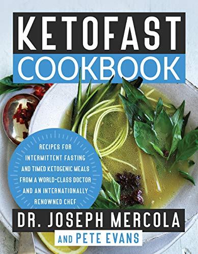 KetoFast Cookbook: Recipes for Intermittent Fasting and Timed Ketogenic Meals from a World-Class Doctor and an Internationally Renowned Chef by Dr. Joseph Mercola, Pete Evans