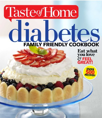 Taste of Home Diabetes Family Friendly Cookbook: Eat What You Love and Feel Great! (Taste of Home Books)