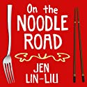 On the Noodle Road Audiobook by Jen Lin-Liu Narrated by Coleen Marlo