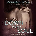 Down to My Soul: Soul Series, Book 2 | Kennedy Ryan
