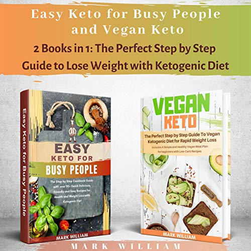 Easy Keto for Busy People and Vegan Keto: 2 Books in 1: The Perfect Step by Step Guide to Lose Weight with Ketogenic Diet by Mark William