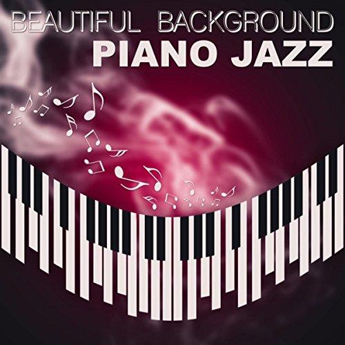 Beautiful Background Piano Jazz - Piano Jazz for Relaxation, Soft Jazz, Easy Listening, Smooth Jazz, Best Background Music