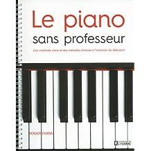 Le piano sans professeur: Une méthode claire et des mélodies choisies à l'intention du débutant