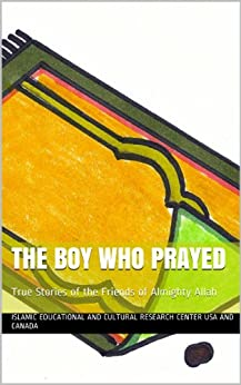 The Boy Who Prayed (True Stories of the Friends of Almighty Allah Book 1) by [Organization, IECRC]