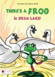 There's a Frog in Swan Lake!, Josie Seid, 160696688X