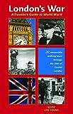 London's War: A Traveler's Guide to World War II