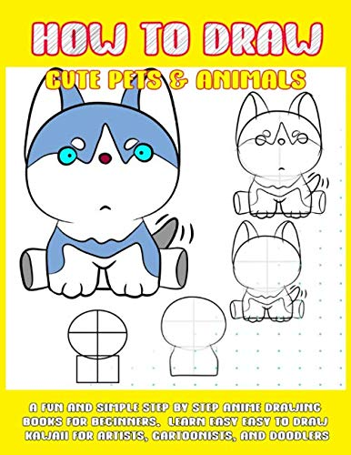 How To Draw Cute Pets & Animals: A Fun And Simple Step By Step Anime Drawing Books For Beginners.  Learn Easy To Draw Kawaii For Artists, Cartoonists, And Doodlers]()