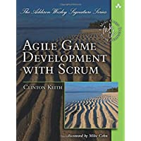Agile Game Development with SCRUM (Addison-Wesley Signature)