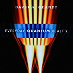 Everyday Quantum Reality | David A. Grandy