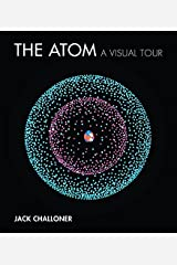 The Atom: A Visual Tour (The MIT Press) Hardcover