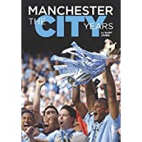 Manchester - the City Years: Tracing the Story of Manchester City from the 1860s to the Modern Day