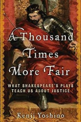 A Thousand Times More Fair: What Shakespeare's Plays Teach Us About Justice