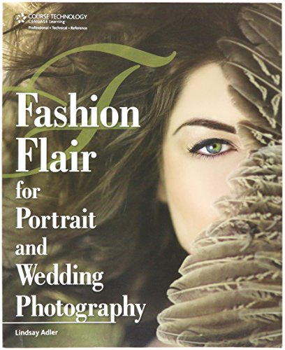 Cengage Fashion Flair for Portrait and Wedding Photographyteaches Photographers How to take The Concepts offashion Photography and Apply These Techniques totheir Portrait and Wedding Photography. (Flair Fashion)