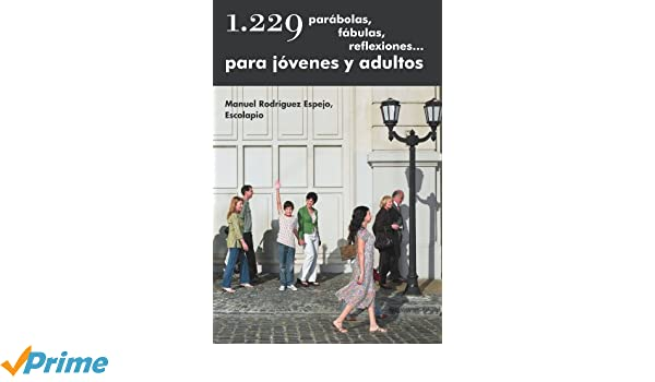 1.229 parábolas, fábulas, reflexiones. . . para jóvenes y adultos (Spanish Edition): Rodríguez Espejo Escolapio: 9781463329105: Amazon.com: Books